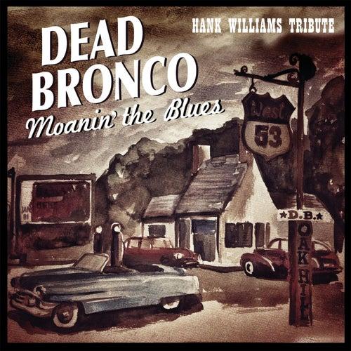 Moanin' the Blues (Hank Williams Tribute) by Dead Bronco