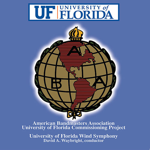 Play & Download American Bandmasters Association University of Florida Commissioning Project by The University of Florida Wind Symphony | Napster