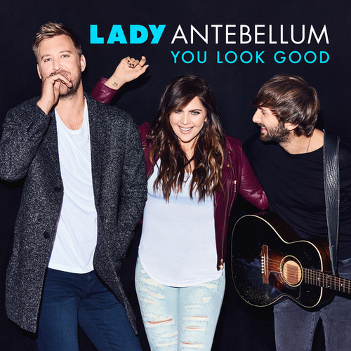 You Look Good by Lady Antebellum