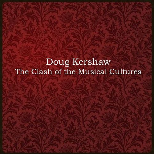 Play & Download The Clash of the Musical Cultures by Doug Kershaw | Napster