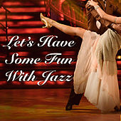 Let's Have Some Fun With Jazz von Various Artists