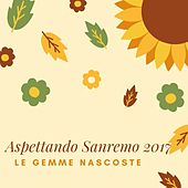 Play & Download Aspettando Sanremo 2017 (Le gemme nascoste) by Various Artists | Napster