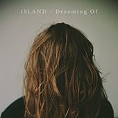 Play & Download Dreaming Of by Island | Napster