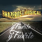 Play & Download Y Fuerte Y Fuerte by Brazeros Musical | Napster
