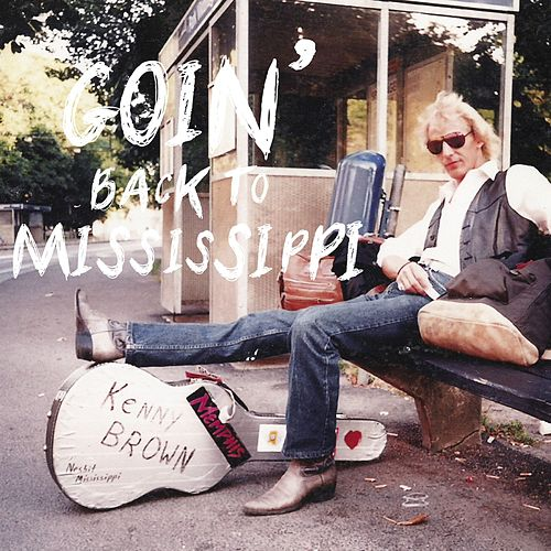 Play & Download Goin' Back to Mississippi by Kenny Brown | Napster