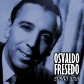 Play & Download Sueño Azul by Osvaldo Fresedo | Napster