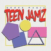 Teen Jamz by Gross Magic