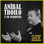 Play & Download Un Tango para el Recuerdo by Anibal Troilo | Napster