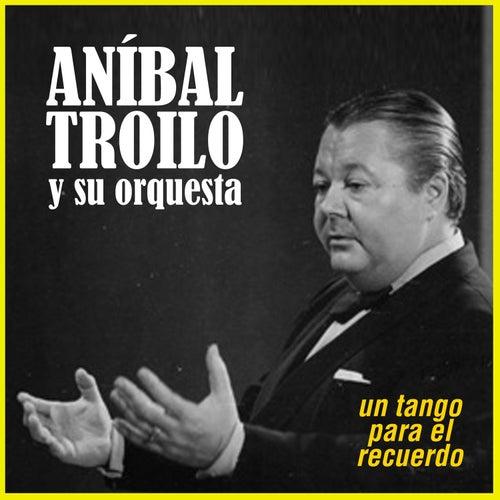 Play & Download Un Tango para el Recuerdo by Anibal Troilo | Napster