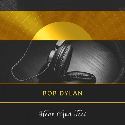Hear And Feel by Bob Dylan