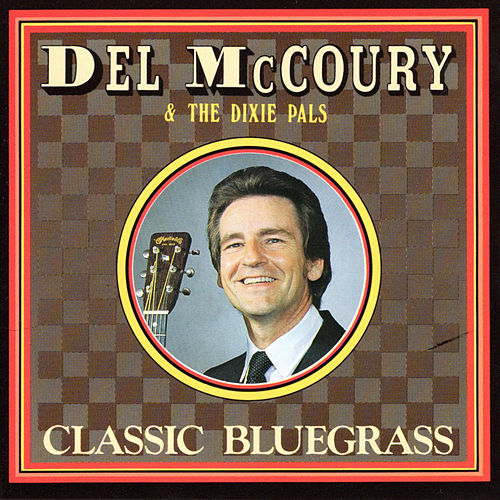 Play & Download Classic Bluegrass by Del McCoury | Napster
