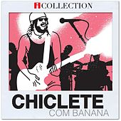iCollection - Chiclete com Banana by Chiclete Com Banana