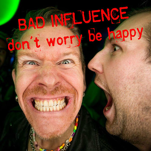 Play & Download Don't Worry Be Happy by Bad Influence | Napster