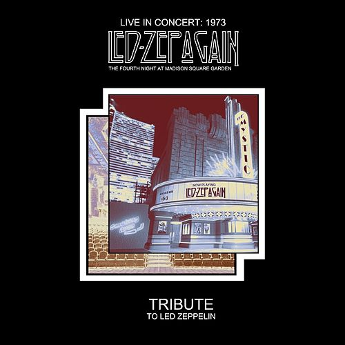 Play & Download Live in Concert 1973: The Fourth Night at Madison Square Garden (Tribute to Led Zeppelin) by Led Zepagain | Napster