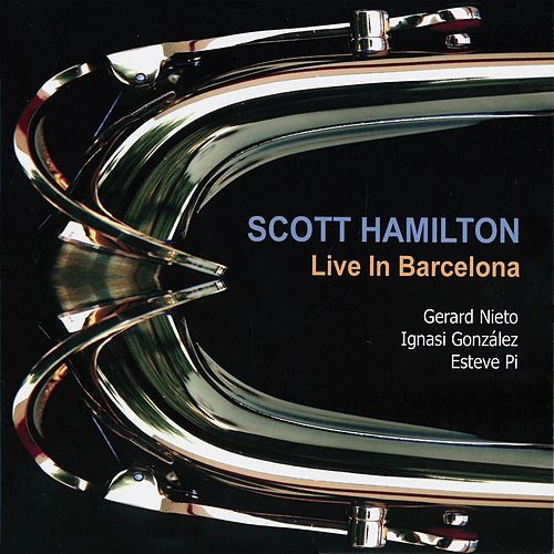 Live in Barcelona by Scott Hamilton