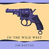 In The Wild West by Jim Reeves