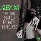 Work Hard Party Harder by Alex M.