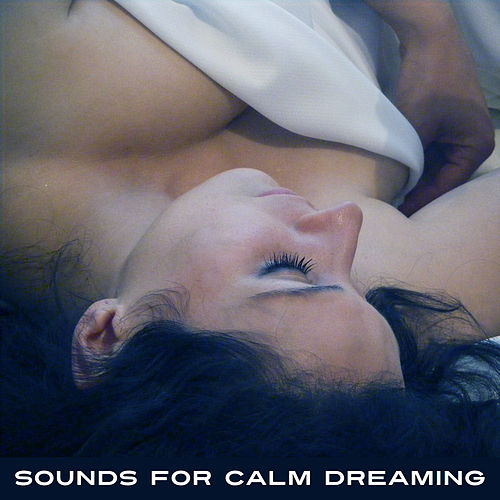 Play & Download Sounds for Calm Dreaming – Restful Night, Peaceful Music, New Age Dreaming, Sleep Well by Relaxation and Dreams Spa | Napster