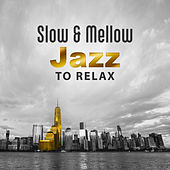 Slow & Mellow Jazz to Relax – Calming Sounds, Relaxing Piano Music, Easy Listening, Chilled Music, Rest with Jazz by New York Jazz Lounge