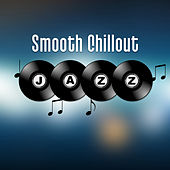 Play & Download Smooth Chillout Jazz – Restaurant Music, Relaxation Time with Family, Soothing Piano, Smooth Jazz, Cafe Time by Restaurant Music | Napster