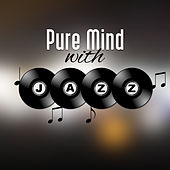 Play & Download Pure Mind with Jazz – Instrumental Music for Relaxation, Piano Lounge, Chillout Jazz, Gentle Guitar, Saxophone, Relaxed Brain by Chilled Jazz Masters   Napster
