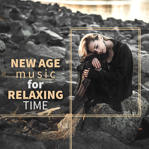 New Age Music for Relaxing Time – Soft Sounds, Calm Music, Relax Yourself, Restful New Age by Sounds Of Nature