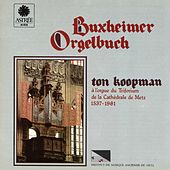 Buxheimer Orgelbuch (Orgue du Triforium de la Cathédrale de Metz) by Ton Koopman