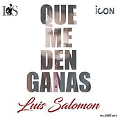 Play & Download Que Me Den Ganas by Luis Salomon | Napster