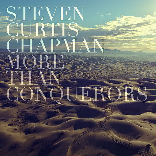 Play & Download More Than Conquerors (Radio Version) by Steven Curtis Chapman | Napster