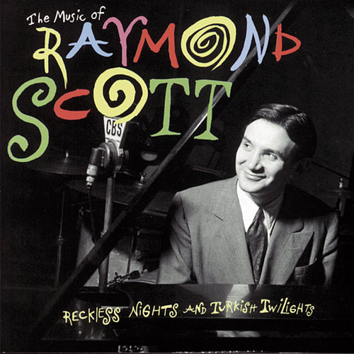 Play & Download Reckless Nights And Turkish Twilights by Raymond Scott | Napster