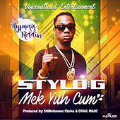 Mek Yuh Cum - Single by Stylo G