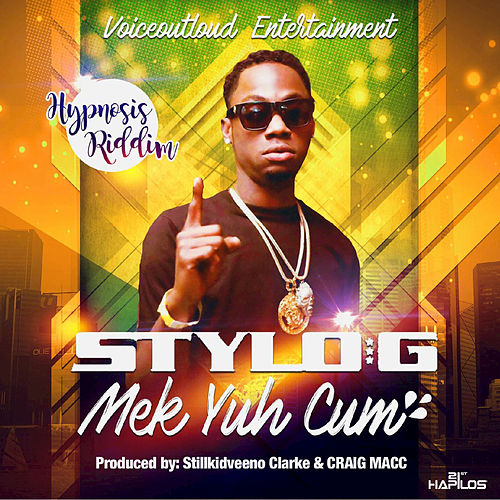 Mek Yuh Cum - Single by Stylo G