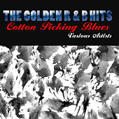 The Golden R & B Hits: Cotton Picking Blues von Various Artists