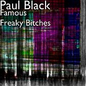 Play & Download Famous Freaky Bitches by Paul Black | Napster