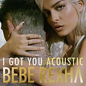 I Got You (Acoustic Version) by Bebe Rexha
