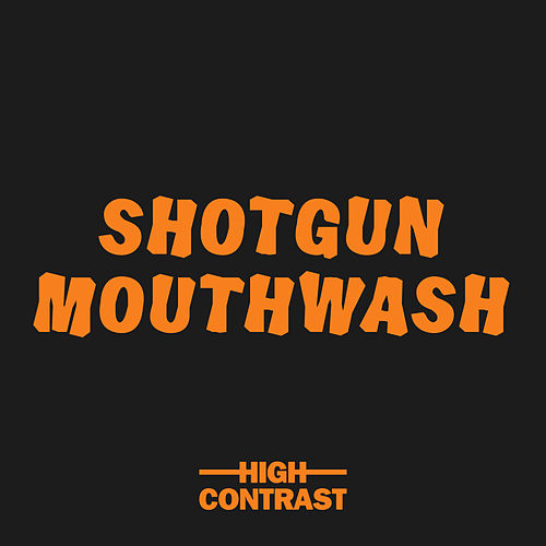 Shotgun Mouthwash by High Contrast