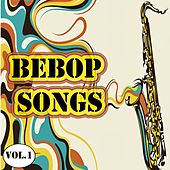 Bebop Songs, Vol. 1 by Various Artists