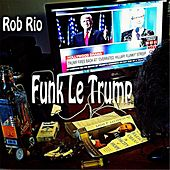 Play & Download Funk le Trump by Rob Rio | Napster