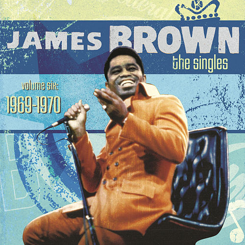 The Singles Volume Six: 1969-1970 by James Brown