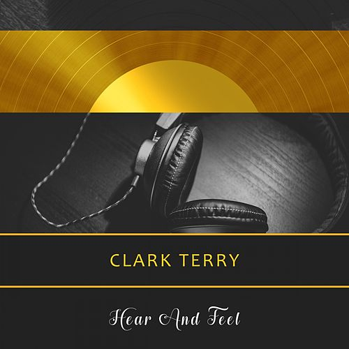 Hear And Feel by Clark Terry