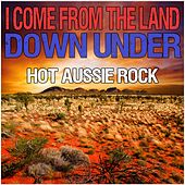 I Come from the Land Down Under: Hot Aussie Rock by Various Artists