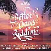 Play & Download Better Days Riddim (Oneness Records Presents) by Various Artists | Napster