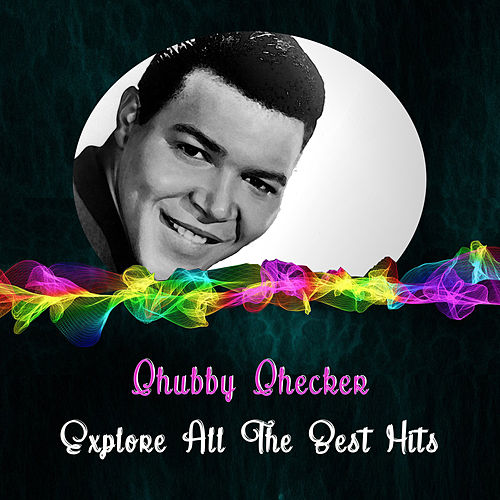 Explore All the Best Hits di Chubby Checker