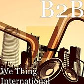 Play & Download We Thing International by B2b | Napster