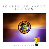Something About the Sun by Carl Eichman