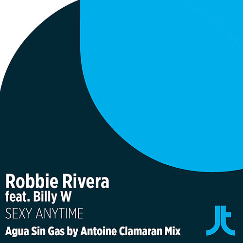 Play & Download Sexy Anytime (Agua Sin Gas by Antoine Clamaran Remix) by Robbie Rivera | Napster