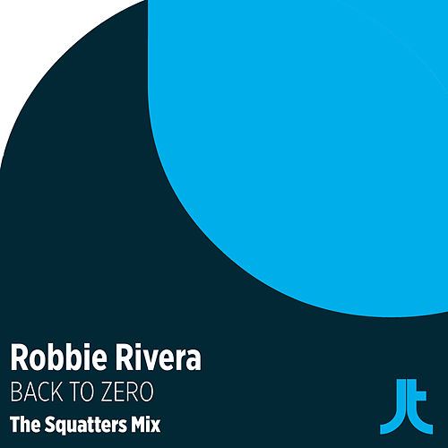 Play & Download Back To Zero (The Squatters Remix) by Robbie Rivera | Napster