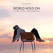 Play & Download World Hold on (15 Electronic Masterpieces) by Various Artists | Napster
