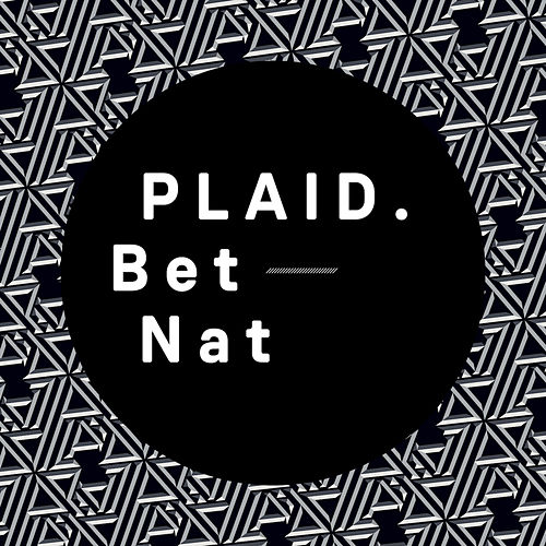 Bet Nat by Plaid