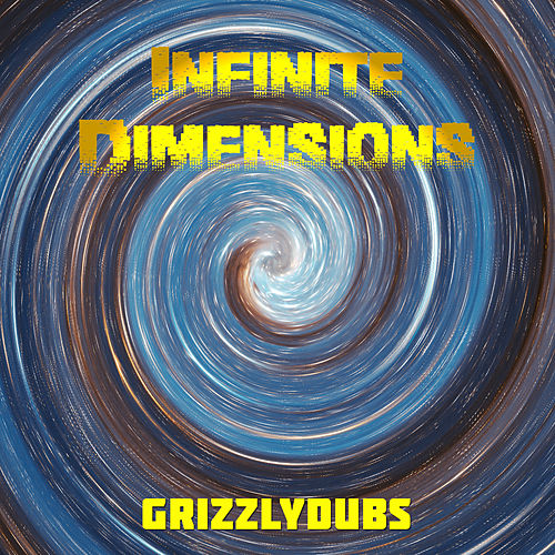 Infinite Dimensions - Single by Grizzlydubs